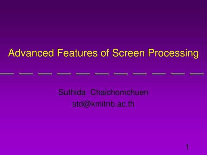 advanced features of screen processing n.