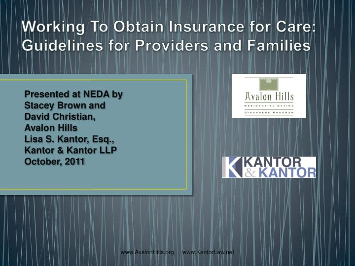 working to obtain insurance for care guidelines for providers and families n.