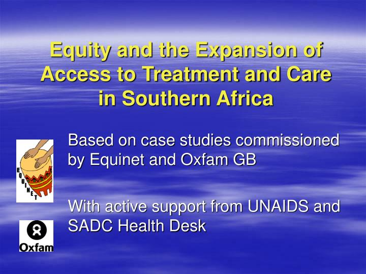 equity and the expansion of access to treatment and care in southern africa