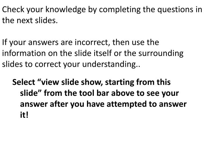 Check your knowledge by completing the questions in the next slides.