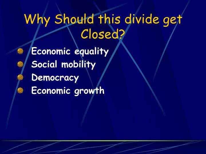 Why should this divide get closed