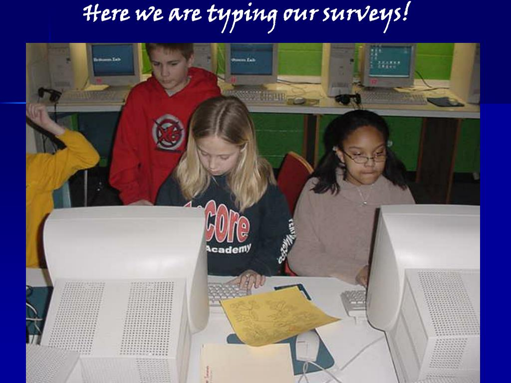 Here we are typing our surveys!