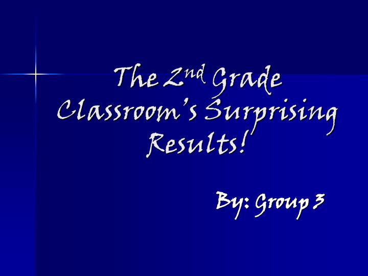 The 2 nd grade classroom s surprising results