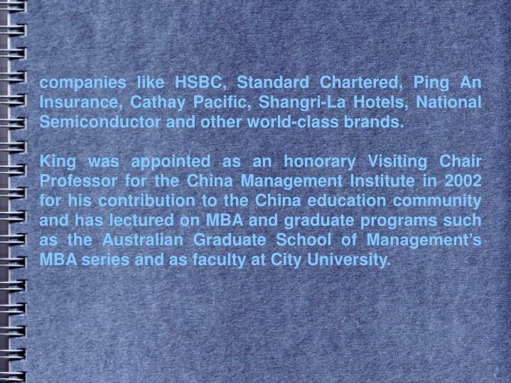 Companies like HSBC, Standard Chartered, Ping An Insurance, Cathay Pacific, Shangri-La Hotels, Natio...