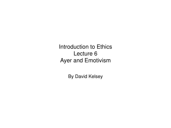 introduction to ethics lecture 6 ayer and emotivism n.