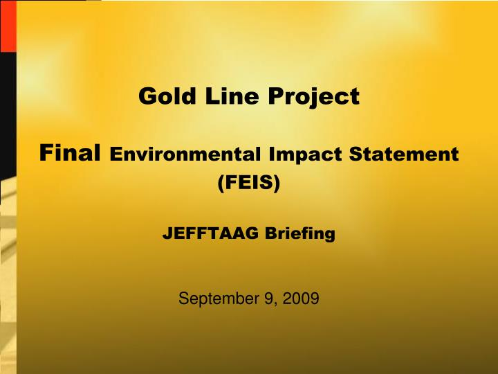 Gold line project final environmental impact statement feis jefftaag briefing