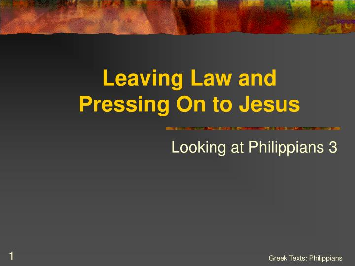 leaving law and pressing on to jesus n.