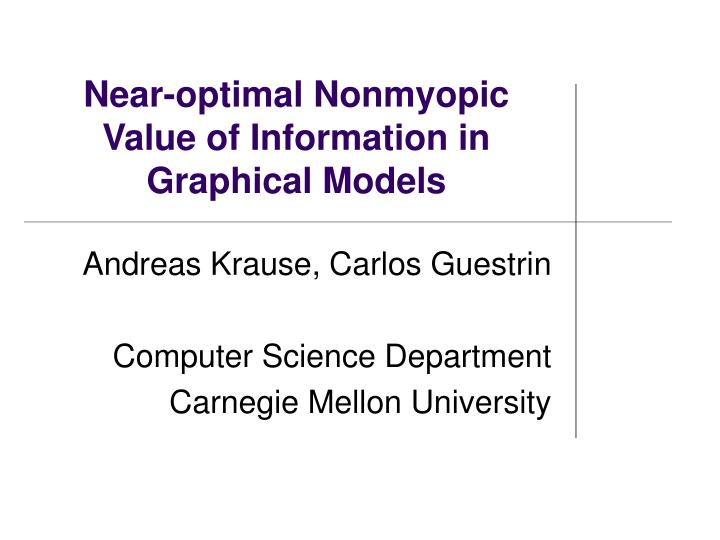 near optimal nonmyopic value of information in graphical models n.