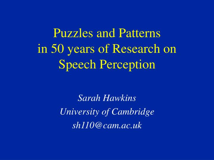 puzzles and patterns in 50 years of research on speech perception n.