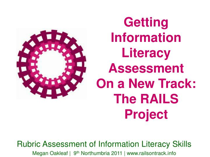 getting information literacy assessment on a new track the rails project n.