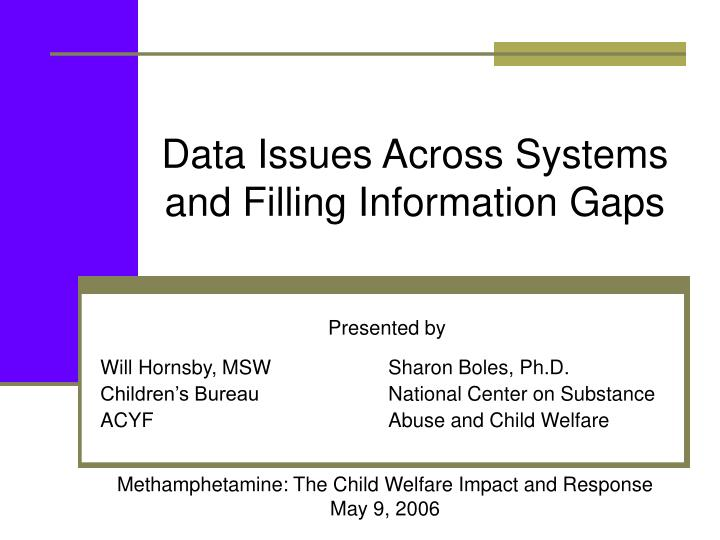 data issues across systems and filling information gaps n.
