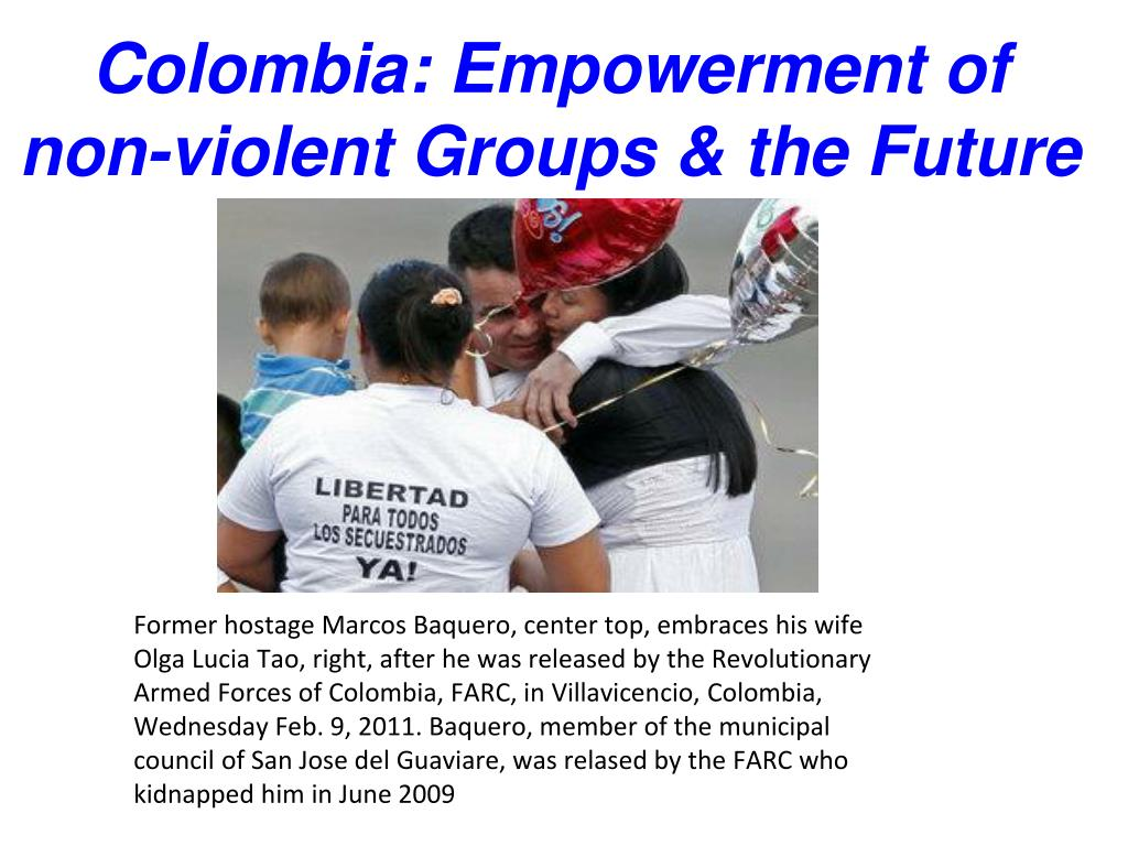 colombia empowerment of non violent groups the future l.