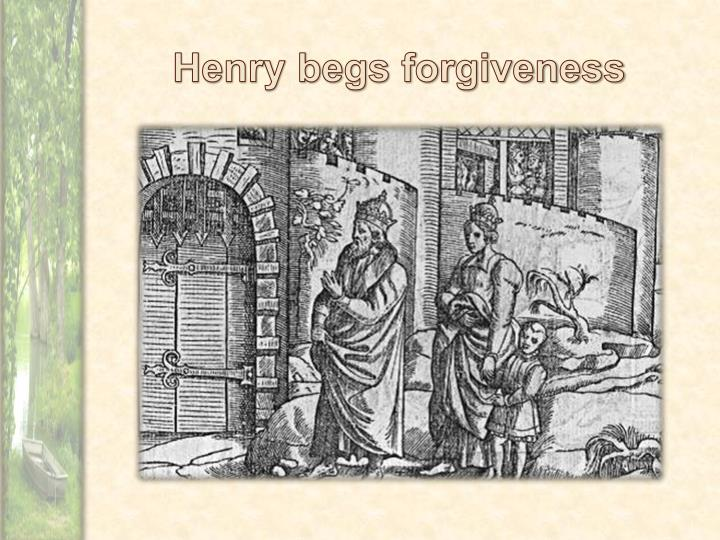 Henry begs forgiveness