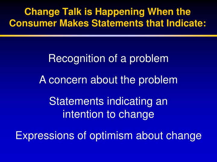 Change Talk is Happening When the Consumer Makes Statements that Indicate: