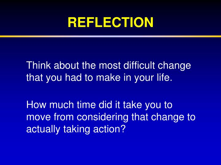 Think about the most difficult change that you had to make in your life.
