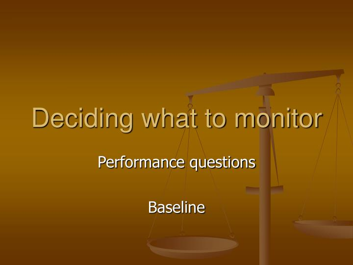 deciding what to monitor n.