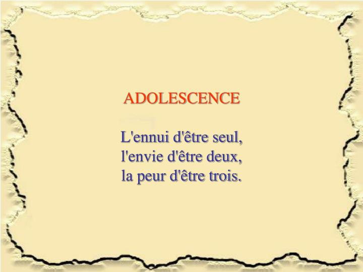 Adolescence l ennui d tre seul l envie d tre deux la peur d tre trois