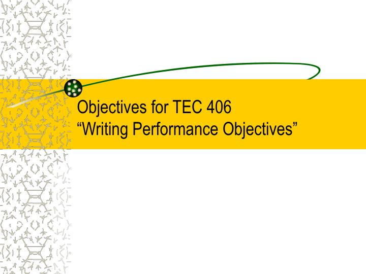 objectives for tec 406 writing performance objectives n.