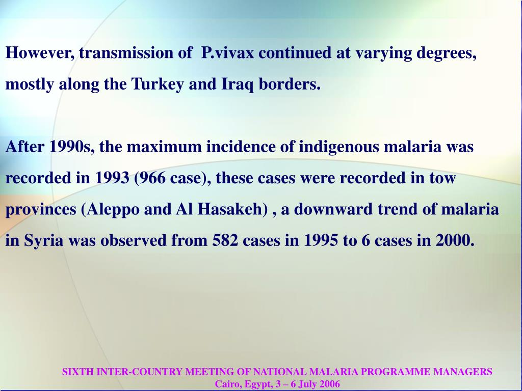 However, transmission of  P.vivax continued at varying degrees,