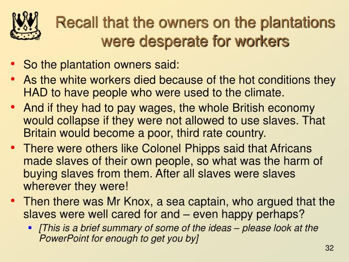 Recall that the owners on the plantations were desperate for workers