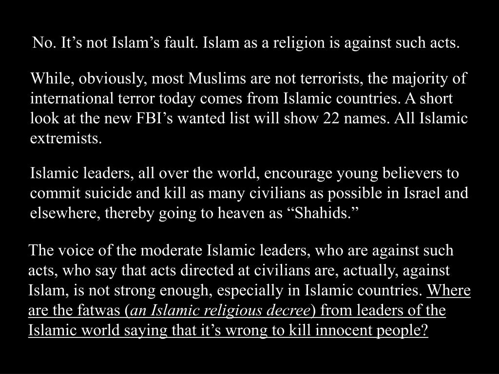 No. It's not Islam's fault. Islam as a religion is against such acts.
