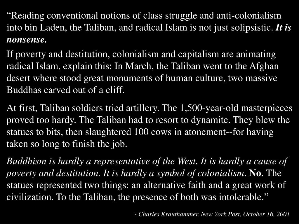 """""""Reading conventional notions of class struggle and anti-colonialism into bin Laden, the Taliban, and radical Islam is not just solipsistic."""