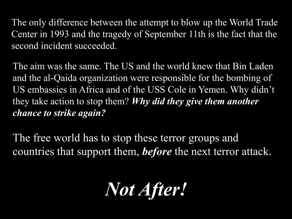 The only difference between the attempt to blow up the World Trade Center in 1993 and the tragedy of September 11th is the fact that the second incident succeeded.