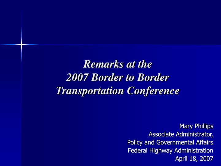 remarks at the 2007 border to border transportation conference n.