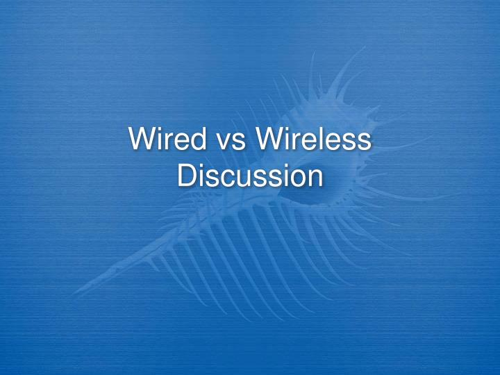 wired vs wireless discussion n.