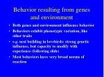 behavior resulting from genes and environment