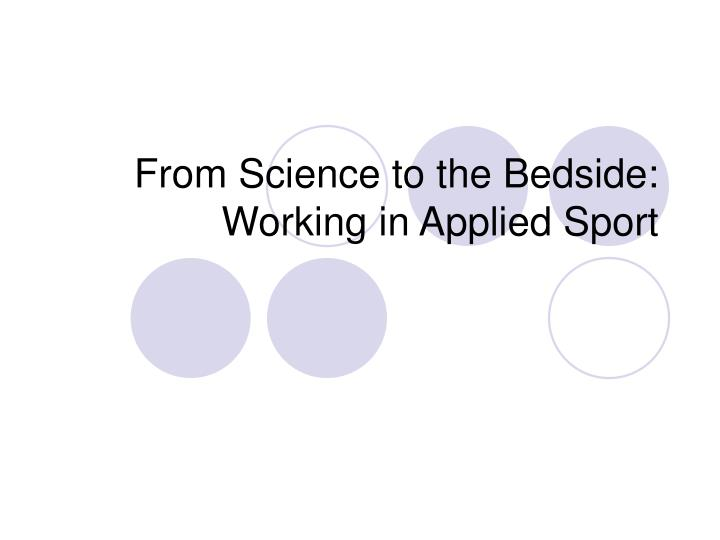 from science to the bedside working in applied sport n.