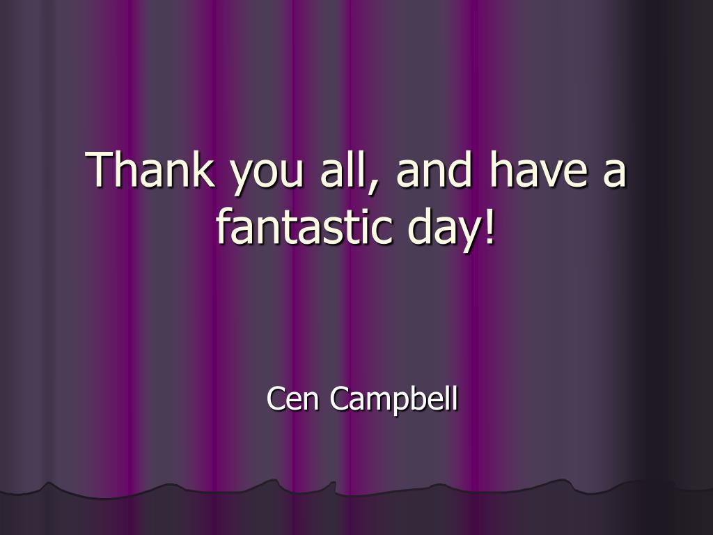 Thank you all, and have a fantastic day!
