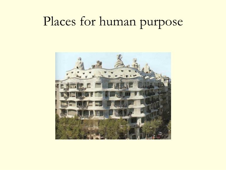 Places for human purpose