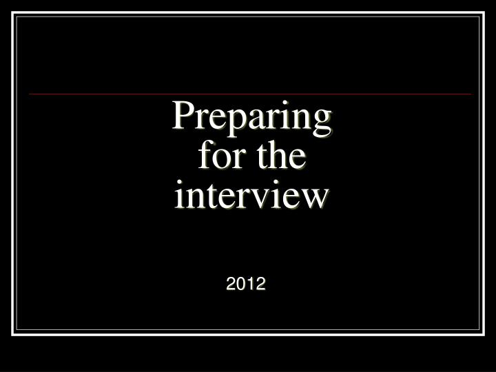 preparing for the interview n.