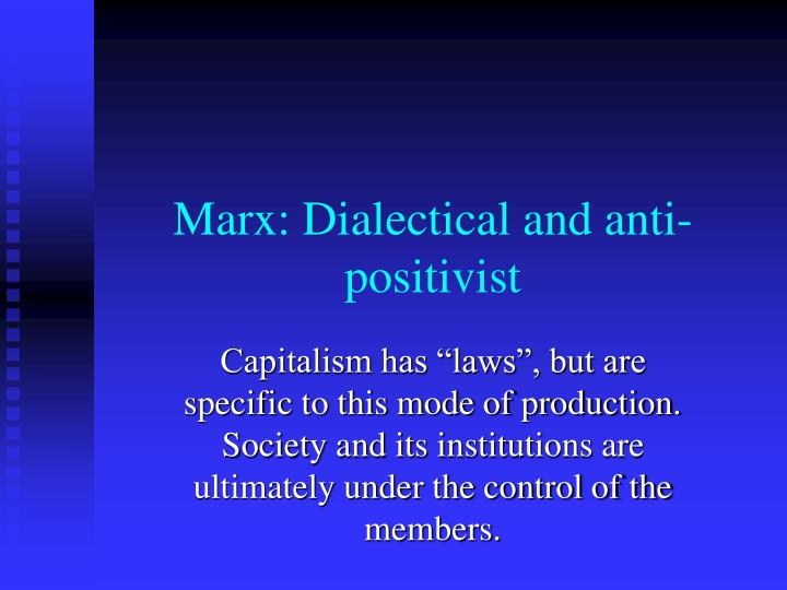 Marx: Dialectical and anti-positivist