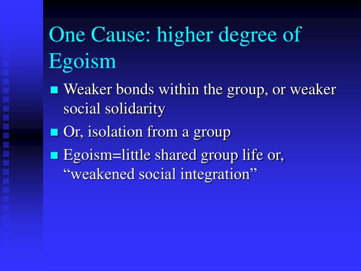 One Cause: higher degree of Egoism