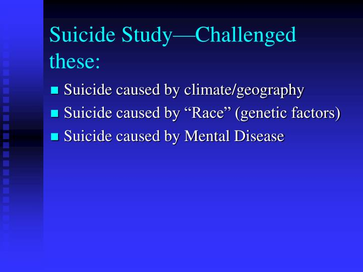 Suicide Study—Challenged these: