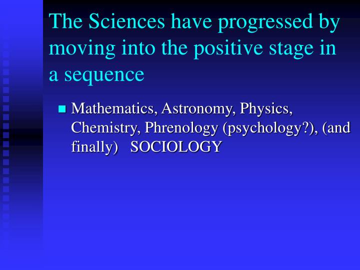 The Sciences have progressed by moving into the positive stage in a sequence