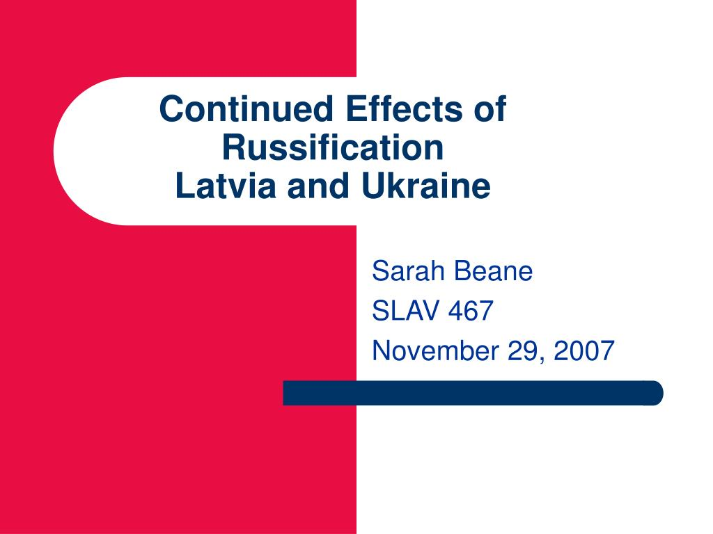 continued effects of russification latvia and ukraine l.
