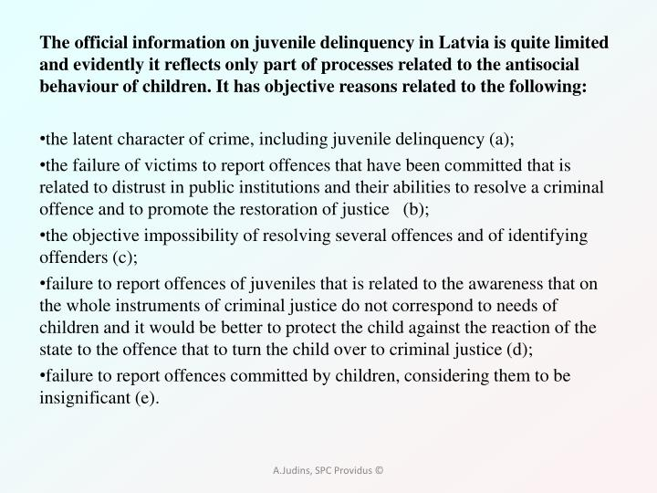 The official information on juvenile delinquency in Latvia is quite limited and evidently it reflect...