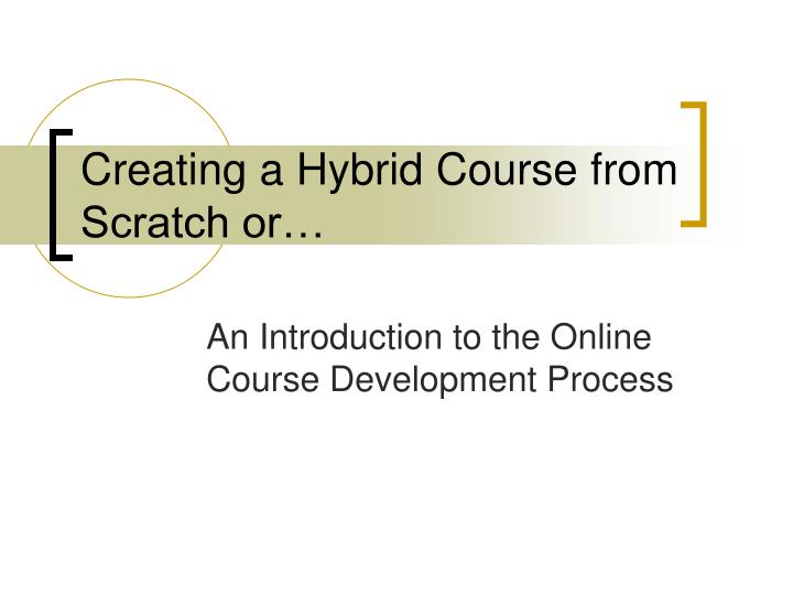 creating a hybrid course from scratch or n.