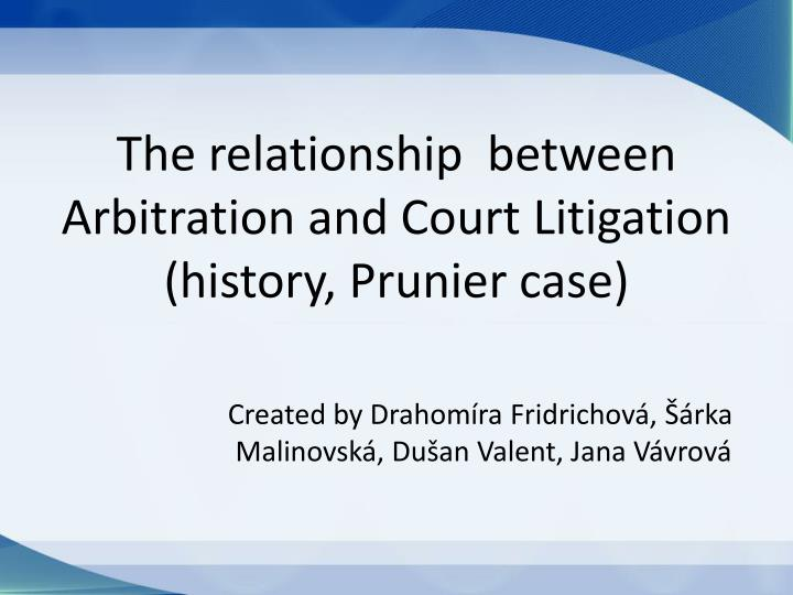 the relationship between arbitration and court litigation history prunier case n.