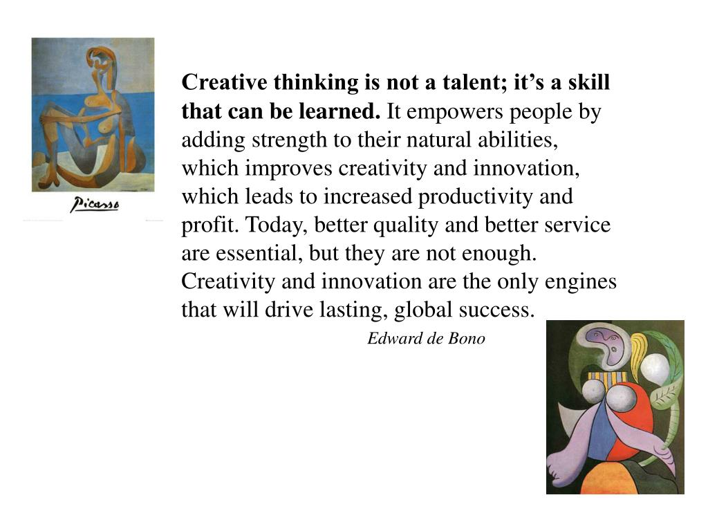 Creative thinking is not a talent; it's a skill that can be learned.
