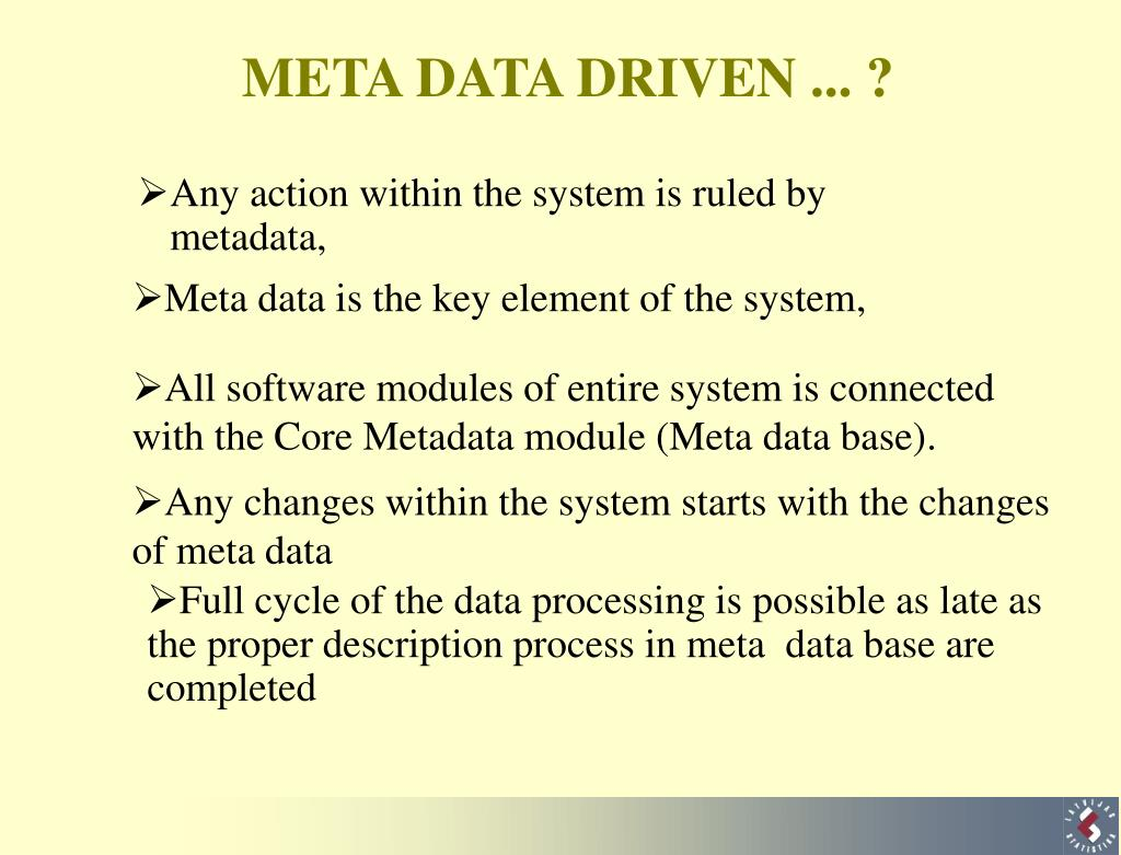 Any action within the system is ruled by metadata