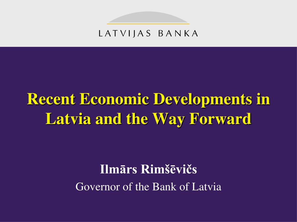 recent economic developments in latvia and the way forward l.