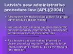 latvia s new administrative procedure law apl 2004