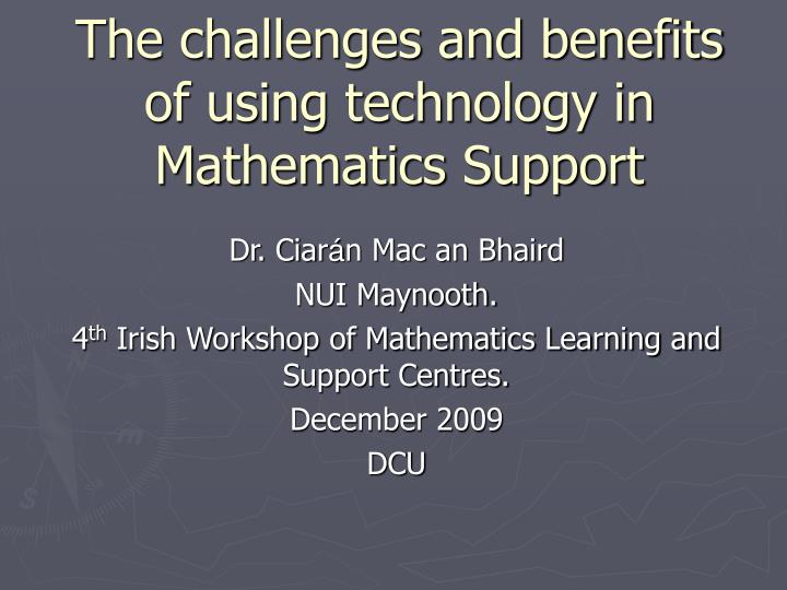 the challenges and benefits of using technology in mathematics support n.