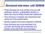 structured interviews until 30 06 08