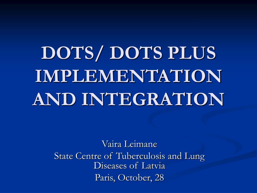 dots dots plus implementation a nd integration l.