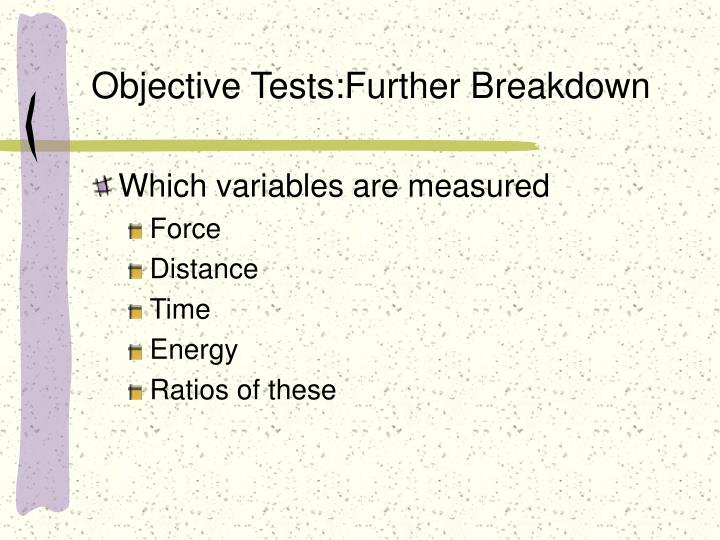 Objective Tests:Further Breakdown